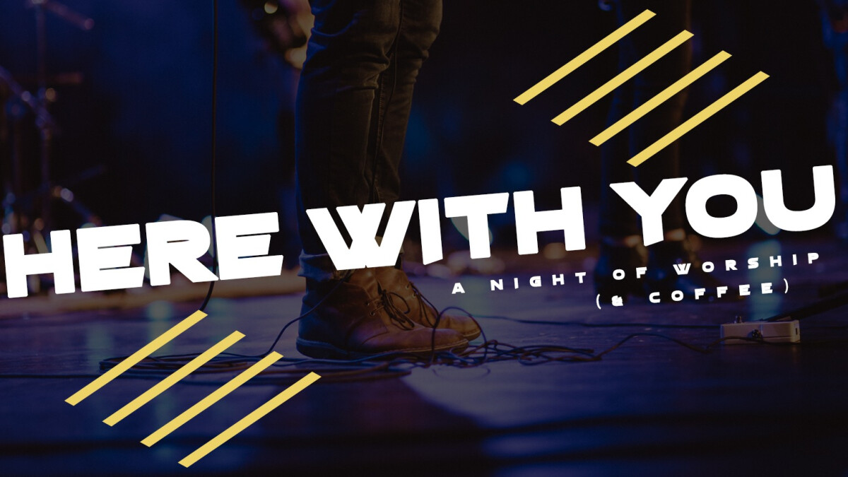Here With You: A Night of Worship (& Coffee)